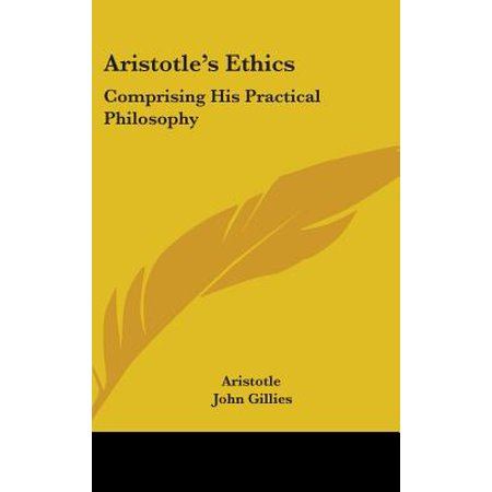 Aristotle's Ethics : Comprising His Practical Philosophy