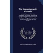 The Nonconformist's Memorial : Being an Account of the Lives, Sufferings, and Printed Works, of the Two Thousand Ministers Ejected from the Church of England, Chiefly by the Act of Uniformity, Aug. 24, 1666, Volume 2