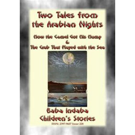 TWO CHILDREN's STORIES FROM 1001ARABIAN NIGHTS - How the Camel Got his Hump and The Crab that Played with the Sea - eBook