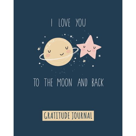 Gratitude Journal: I Love You to the Moon and Back, Gratitude Journal for Kids to Write and Draw In. for Confidence, Inspiration and Happiness (Fun Notebook, Cute Kids Diary)