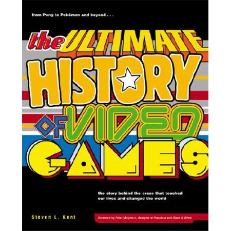 The Ultimate History of Video Games : from Pong to Pokemon and beyond...the story behind the craze that touched our lives and changed the