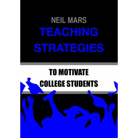 Teaching Strategies to Motivate College Students -