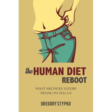 The Human Diet Reboot : What Are Picky Eaters Trying to Tell