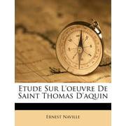 Etude Sur L'Oeuvre de Saint Thomas D'Aquin