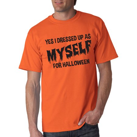 Crazy Dog T-shirts I Dressed Up As Myself For Halloween T Shirt Funny Costume Tee](Tomorrow Is Halloween Funny)