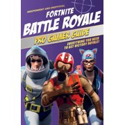 Fortnite Battle Royale Pro Gamer Guide: Everything You Need to Get Victory Royale! (Paperback)