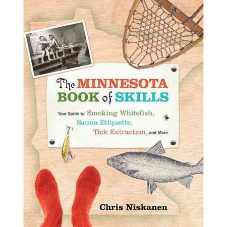 The Minnesota Book of Skills: Your Guide to Smoking Whitefish, Sauna Etiquette, Tick Extraction, and More by
