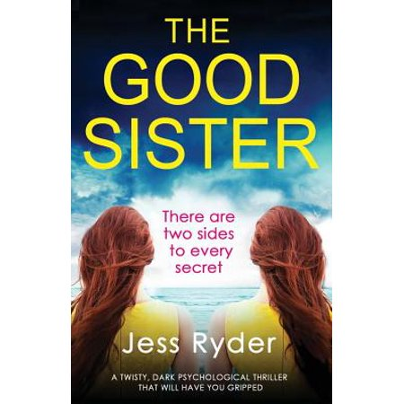 The Good Sister : A Twisty, Dark Psychological Thriller That Will Have You