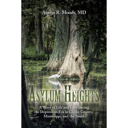 Asylum Heights : A Story of Life and Love During the Depression Era in Clarke County, Mississippi, and the South