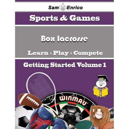 A Beginners Guide to Box lacrosse (Volume 1) -