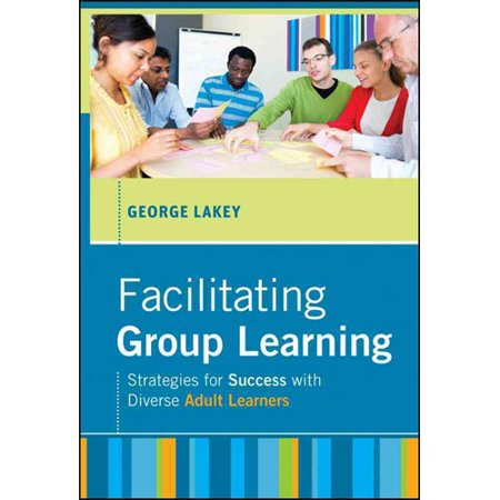 Facilitating Group Learning  Strategies For Success With Diverse Adult Learners