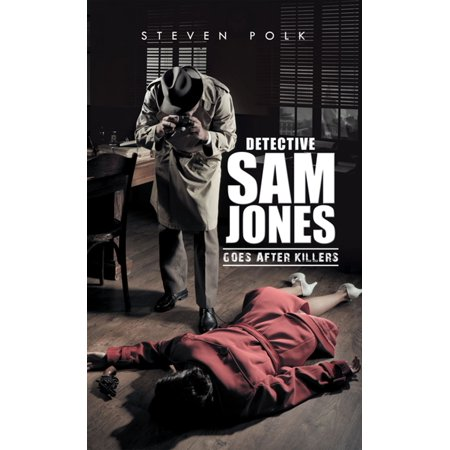 Detective Sam Jones Goes After Killers - eBook](Ted Sam Jones)