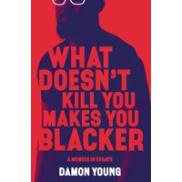 What Doesn't Kill You Makes You Blacker: A Memoir in Essays (Hardcover)
