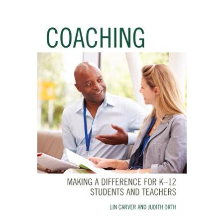 Coaching : Making a Difference for K-12 Students and