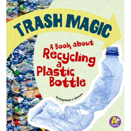 Trash Magic : A Book about Recycling a Plastic