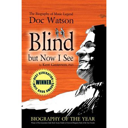 Blind But Now I See : The Biography of Music Legend Doc Watson