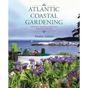 Atlantic Coastal Gardening: Growing Inspired, Resilient Plants by the Sea (Hardcover)