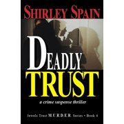 Deadly Trust (Book 4 of 6 in the dark and chilling Jewels Trust M.U.R.D.E.R.Series) - eBook