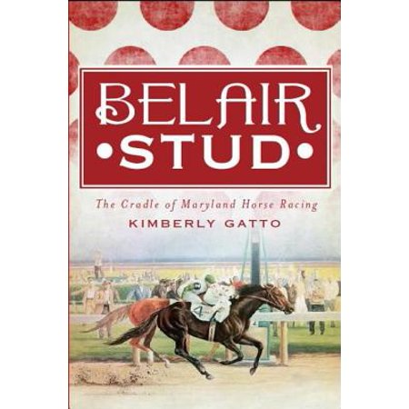 Belair Stud: : The Cradle of Maryland Horse Racing (Horse Racing With Cart)