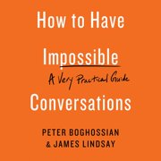 How to Have Impossible Conversations - Audiobook