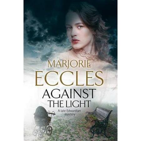 Against the Light : An Irish Nationalist Mystery Set in Edwardian London