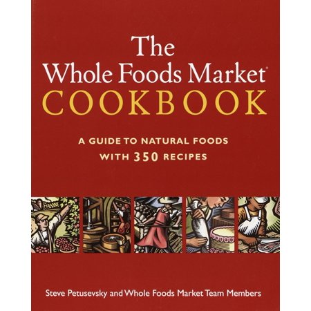 The Whole Foods Market Cookbook : A Guide to Natural Foods with 350