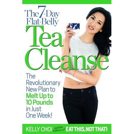 The 7-Day Flat-Belly Tea Cleanse : The Revolutionary New Plan to Melt Up to 10 Pounds of Fat in Just One (Best Diet Plan For Belly Fat)