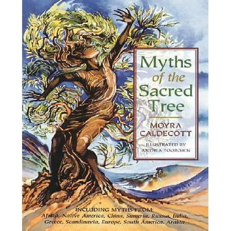 Myths of the Sacred Tree: Myths from Africa America, China, Sumeria, Russia, Greece, India, Scandinavia, Europe, Egypt, South America, Arabia