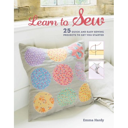 Jumpstart Learning To Learn - Learn to Sew : 25 quick and easy sewing projects to get you started