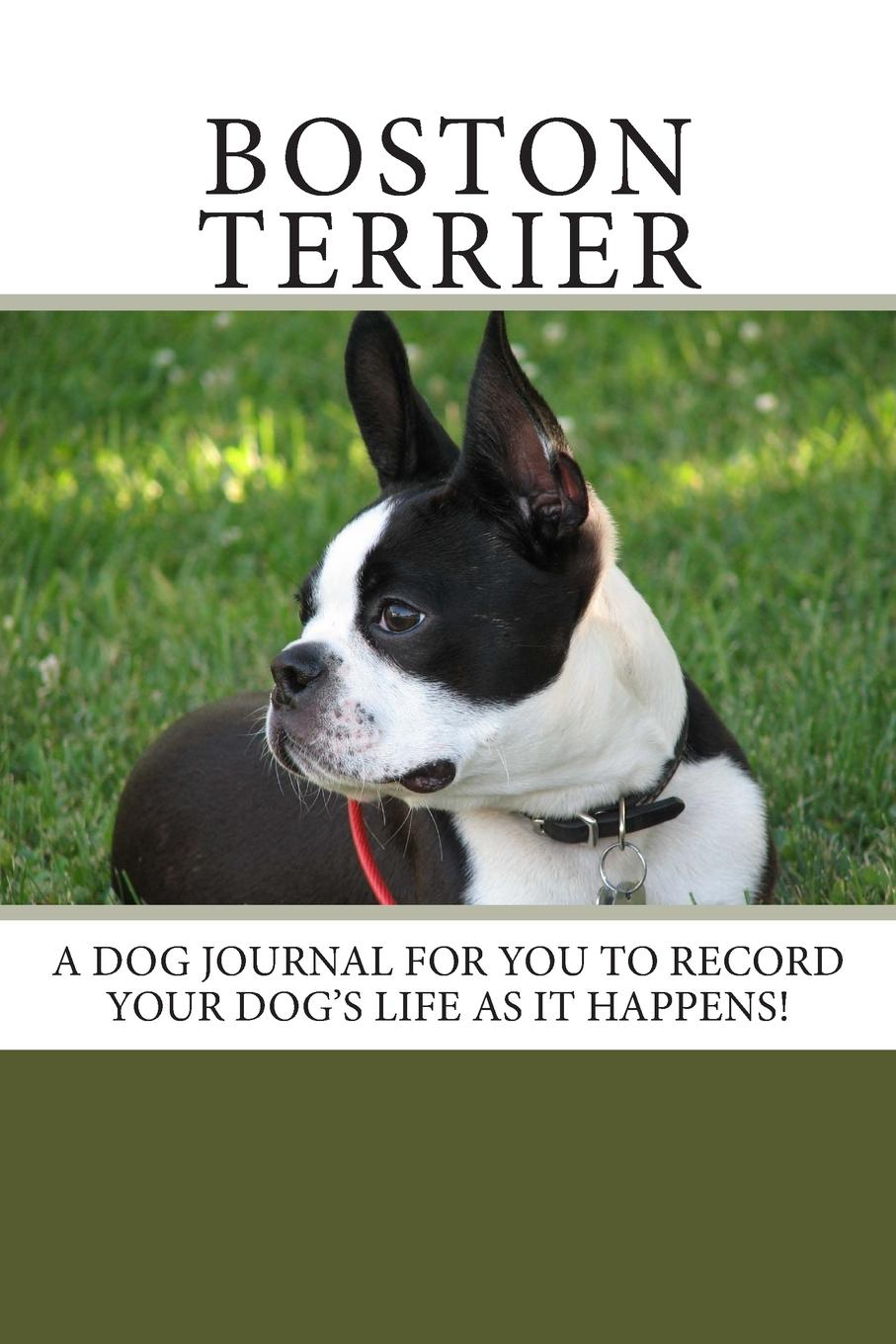Boston Terrier A Dog Journal For You To Record Your Dogs Life As