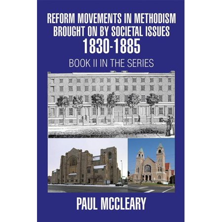 Reform Movement - Reform Movements in Methodism Brought on by Societal Issues 1830-1885 - eBook