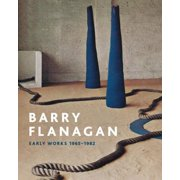 Barry Flanagan Early Works 1965-1982