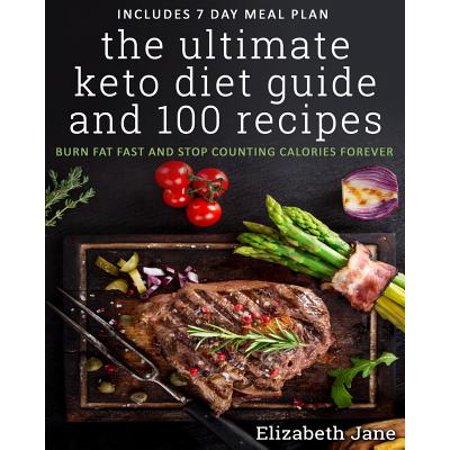 The Ultimate Keto Diet Guide & 100 Recipes : Burn Fat Fast & Stop Counting Calories (Exercise To Burn 500 Calories A Day)
