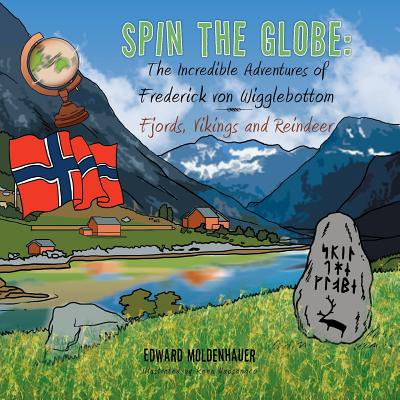 - Spin the Globe : The Incredible Adventures of Frederick Von Wigglebottom: Fjords, Vikings and Reindeer