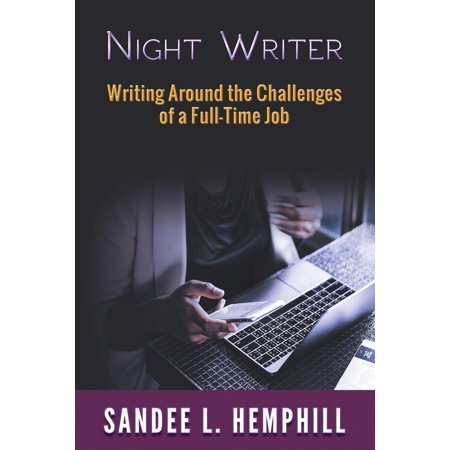 Night Writer : Writing Around the Challenges of a Full-Time (Best Jobs For Aspiring Writers)