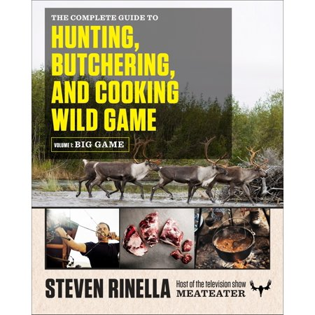 The Complete Guide to Hunting, Butchering, and Cooking Wild Game : Volume 1: Big