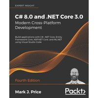 C# 8.0 and .NET Core 3.0 - Modern Cross-Platform Development: Build applications with C#, .NET Core, Entity Framework Core, ASP.NET Core, and ML.NET using Visual Studio Code (Paperback)