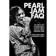 Pearl Jam FAQ : All That's Left to Know about Seattle's Most Enduring Band
