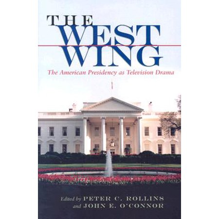 West Wing (The West Wing : The American Presidency as Television Drama )