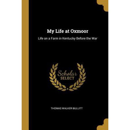 My Life at Oxmoor: Life on a Farm in Kentucky Before the War (Oxmoor Center Stores)