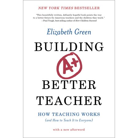 Building a Better Teacher : How Teaching Works (and How to Teach It to