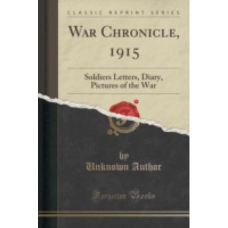 War Chronicle  1915  Soldiers Letters  Diary  Pictures Of The War  Classic Reprint