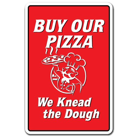 BUY OUR PIZZA WE KNEAD THE DOUGH Aluminum Sign parlor place shop slice italian | Indoor/Outdoor | 10