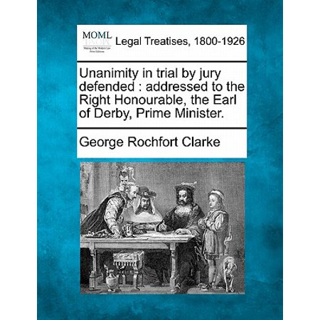 - Unanimity in Trial by Jury Defended : Addressed to the Right Honourable, the Earl of Derby, Prime Minister.
