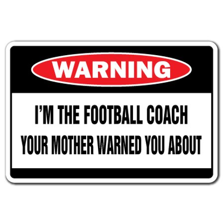 I'm The Football Coach Warning Aluminum Sign | Indoor/Outdoor | Funny Home Décor for Garages, Living Rooms, Bedroom, Offices | SignMission Funny Gag Gift Sign Wall Plaque Decoration - The Room Football Scene