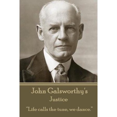 John Galsworthy - Justice : Life Calls the Tune, We