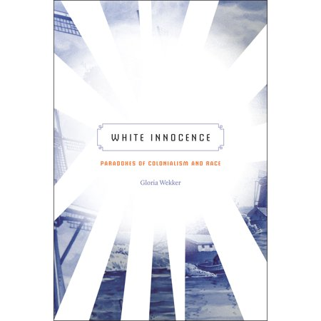 White Innocence : Paradoxes of Colonialism and (White Innocence Paradoxes Of Colonialism And Race)