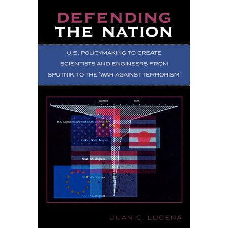 Defending the Nation : U.S. Policymaking to Create Scientists and Engineers from Sputnik to the 'war Against Terrorism' (Paperback)