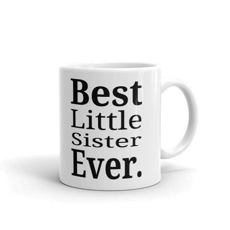 Best Little Sister Ever Birthday Coffee Tea Ceramic Mug Office Work Cup