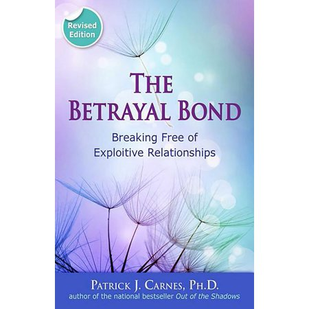 The Betrayal Bond : Breaking Free of Exploitive Relationships (Paperback)